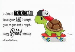 Funny Happy Belated Birthday Quotes Happy Belated Birthday Wishes Best Funny Belated Birthday