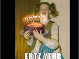 Funny Happy Birthday Meme for Girl Ermahgerd Ertz Yehr Buhrhder Funny Birthday Meme