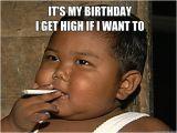 Funny It S My Birthday Meme It 39 S My Birthday I Get High if I Want to Smoke Quickmeme
