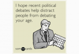 Funny Virtual Birthday Cards I Hope Recent Political Debates Help Distract People From