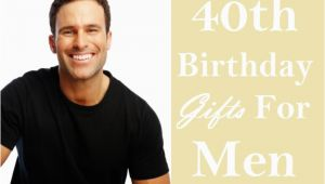 Gay 40th Birthday Ideas 40 Stupendous 40th Birthday Gift Ideas for Men Birthday