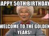 Gay Birthday Meme Generator Happy 50th Birthday Welcome to the Golden Years sophia
