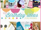 Gift Ideas for A Friend On Her Birthday 101 Easy Birthday Gift Ideas and Free Printables