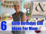 Gifts for Mom On Her 60th Birthday 6 Exceptional 60th Birthday Gift Ideas for Mom Gift