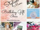 Gifts for Mother On Her Birthday Birthday Gift Ideas for the Stylish Mom Life with Lorelai
