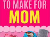 Gifts for Your Mom On Her Birthday 39 Creative Diy Gifts to Make for Mom