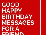 Good Birthday Card Sayings 34 Good Happy Birthday Messages for A Friend for Friends