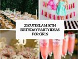 Good Birthday Gifts for 30 Year Old Woman 23 Cute Glam 30th Birthday Party Ideas for Girls Shelterness