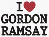 Gordon Ramsay Birthday Card Quot I Heart Gordon Ramsay Quot T Shirts Hoodies by Syd the Kid