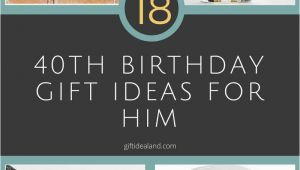 Great 40th Birthday Gifts for Him 18 Great 40th Birthday Gift Ideas for Him 40th Birthday