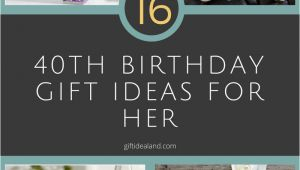 Great Birthday Gifts for Her 40th 16 Good 40th Birthday Gift Ideas for Her
