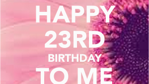 Happy 23rd Birthday to Me Quotes Happy 23rd Birthday to Me Poster Jahne Keep Calm O Matic
