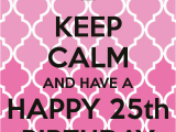 Happy 25th Birthday to Me Quotes Keep Calm 25th Birthday Quotes Quotesgram