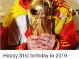 Happy 31st Birthday Meme 25 Best Memes About World Cup Winners World Cup Winners