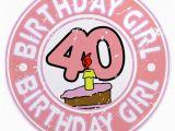 Happy 40 Birthday Girl Birthday Girl 40 3 5 Quot button by Dpriebedesigns
