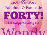 Happy 40 Birthday Girl Happy 40th Birthday Wendy Happy Birthday My Friend