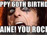 Happy 60th Birthday Memes Happy 60th Birthday Elaine You Rock Alice Cooper