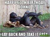 Happy 60th Birthday Memes Happy 60th Birthday Johno Lay Back and Take It Easy Meme
