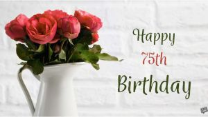 Happy 75th Birthday Quotes 75th Birthday Wishes Another Great Milestone In Life