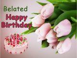 Happy Belated Birthday Flowers Belated Birthday Wishes