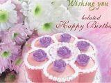Happy Belated Birthday Flowers Wishing You A Belated Happy Birthday with Beautiful