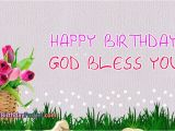 Happy Birthday and God Bless You Quotes Happy Birthday God Bless Her Happy Birthday God Bless