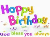 Happy Birthday and God Bless You Quotes Happy Birthday God Bless You Always Happy Birthday to