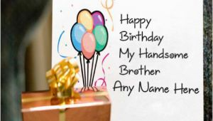 Happy Birthday Card for Brother with Name Happy Birthday Cards for Brother with Name
