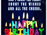 Happy Birthday Cheers Quotes Don 39 T Count the Years Count the Wishes and All the Cheers