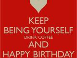 Happy Birthday Coffee Quotes Birthday Quotes Coffee Quotesgram