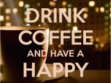 Happy Birthday Coffee Quotes Drink Coffee and Have A Happy Birthday Poster Blablaaa11