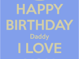 Happy Birthday Dad I Love You Quotes Happy Birthday Dad Wishes Cards Quotes Sayings Wallpapers