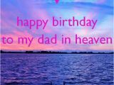 Happy Birthday Dad Rip Quotes 25 Best Ideas About Dad In Heaven On Pinterest Missing