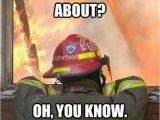 Happy Birthday Fireman Quotes Fire Memes Every Firefighter Can Laugh at thechive