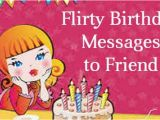 Happy Birthday Flirty Quotes Flirty Birthday Messages to Friend