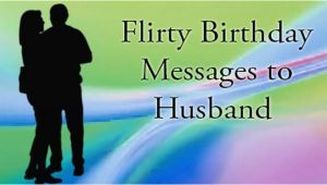 Happy Birthday Flirty Quotes Flirty Birthday Messages to Husband
