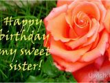 Happy Birthday Flowers for Sister Happy Birthday My Sweet Sister with Rose Uwish Wishes