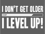 Happy Birthday Gamer Quotes I Don 39 T Get Old I Level Up Birthday Birthdays Happy