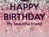 Happy Birthday Images with Beautiful Quotes Happy Birthday My Beautiful Friend Birthdays Pinterest