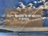 Happy Birthday In Heaven Brother Quotes Happy Birthday to My Brother In Heaven Hoopoequotes
