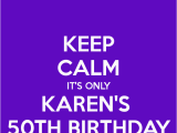 Happy Birthday Karen Banner Keep Calm It 39 S Only Karen 39 S 50th Birthday Poster Karen