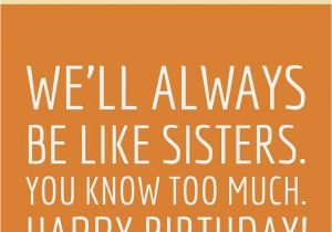Happy Birthday Like A Sister Quotes 162 Best Posters Featuring Quotes Sayings Slogans and