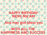 Happy Birthday Ma Am Quotes Happy Birthday Nidhi Ma 39 Am and May God Bless You with All