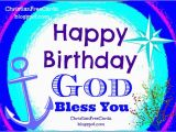 Happy Birthday May God Bless You Quotes Happy Birthday God Bless You Free Christian Cards