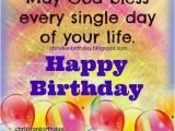 Happy Birthday May God Bless You Quotes May God Bless Every Single Day Of Your Life Pictures