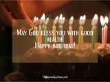 Happy Birthday May God Bless You Quotes May God Bless You with Good Health Happy Birthday