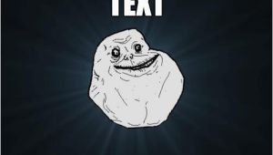 Happy Birthday Meme Text Happy Birthday Text From Sprint forever Alone Quickmeme