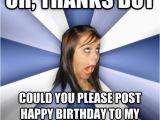 Happy Birthday Meme Text Livememe Com Annoying Facebook Girl