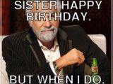 Happy Birthday Meme to Sister Birthday Memes for Sister Funny Images with Quotes and