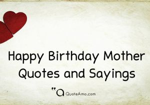 Happy Birthday Mom Short Quotes 15 Happy Birthday Mother Quotes and Sayings Quote Amo